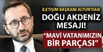BAKAN YARDIMCISI - İletişim Başkanı Altun'dan Doğu Akdeniz mesajı!
