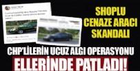 CUMHURIYET - CHP'lilerin 'cenaze aracı' yalanı patladı