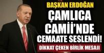 CUMA NAMAZI - Cumhurbaşkanı Erdoğan, Cuma Namazı'nda cemaate seslendi