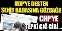 ŞEHİT BABASI - HDP'ye destek, Şehit babasına gözdağı!