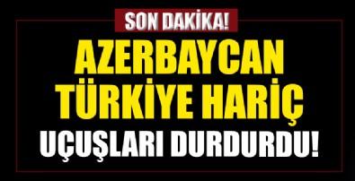 Azerbaycan Türkiye hariç uçak seferlerini durdurdu!