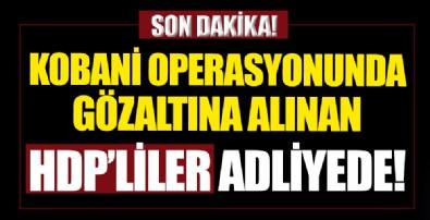 HDP'liler Adliyede!