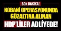 KOBANİ - HDP'liler Adliyede!
