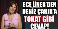 DENİZ ÇAKIR - Ece Üner'den Deniz Çakır'a tokat gibi cevap!