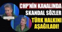 AVRUPA - CHP'nin kanalında skandal sözler!