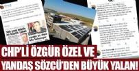 ÖZGÜR ÖZEL - CHP'li Özgür ÖZel ve yandaş Sözcü'den büyük yalan!