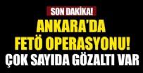 KARA KUVVETLERİ - Ankara'da FETÖ operasyonu!