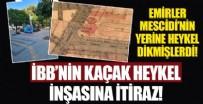 İMAR PLANI - CHP'li İBB'nin gayri yasal heykel inşasına itiraz!