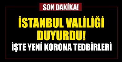 İstanbul Valiliği duyurdu... İşte yeni Koronavirüs kararları