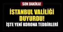 İSTANBUL VALİLİĞİ - İstanbul Valiliği duyurdu... İşte yeni Koronavirüs kararları