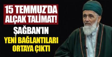 Tacizci Şağban'ın yeni bağlantıları ortaya çıktı! 15 Temmuz'da alçak talimat