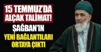 İSLAMIYET - Tacizci Şağban'ın yeni bağlantıları ortaya çıktı! 15 Temmuz'da alçak talimat