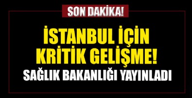 Sağlık Bakanlığı İstanbul için kritik gelişmeyi resmen açıkladı