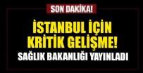 AHMET ADNAN SAYGUN - Sağlık Bakanlığı İstanbul için kritik gelişmeyi resmen açıkladı