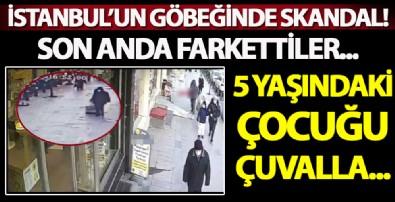 Bu kadarına da pes! İstanbul'un göbeğinde çuvalla çocuk kaçırma!