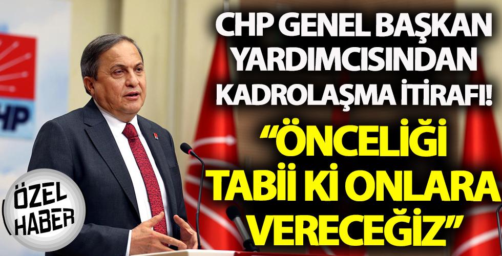 CHP Genel Başkan Yardımcısından kadrolaşma itirafı!