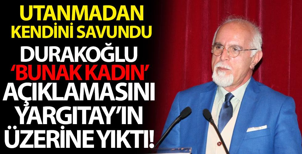 Evlere şenlik 'Bunak kadın' savunması! Mehmet Durakoğlu Yargıtay'ın üzerine yıktı
