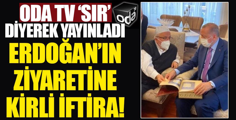 Oda TV 'sır' diyerek yayınladı... Erdoğan'ın ziyaretini bile lekelemeye kalkıştı