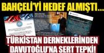 AHMET DAVUTOĞLU - Bahçeli'yi hedef almıştı... Türkistan derneklerinden Davutoğlu'na sert tepki!