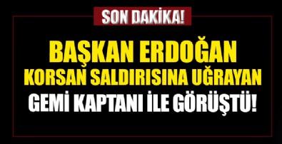Başkan Erdoğan, saldırıya uğrayan gemi kaptanı ile ikinci kez görüştü