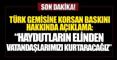 Bakan Karaismailoğlu'dan Türk gemisine korsan baskınla ilgili açıklama: Vatandaşlarımızı kurtaracağız...