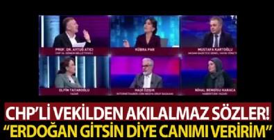 CHP'li Aytuğ Atıcı'dan akılalmaz sözler! 'Erdoğan gitsin diye canımı veririm!'