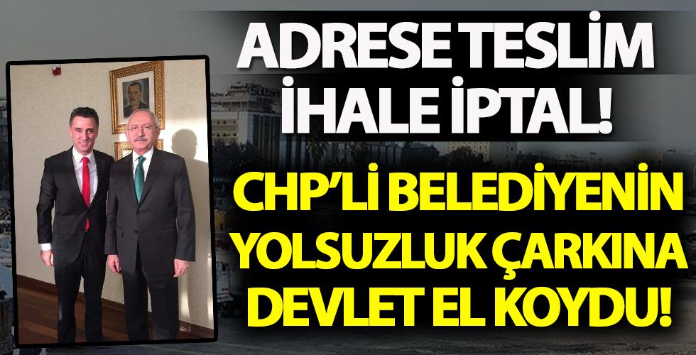 CHP'li belediye'de adrese teslim ihale iptal! Devlet yolsuzluk çarkına el koydu!