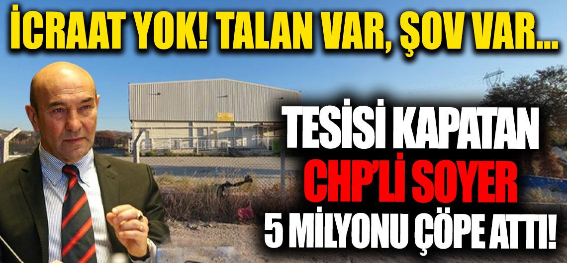 Soyer tesisi kapattı, 5 milyonu çöpe attı!
