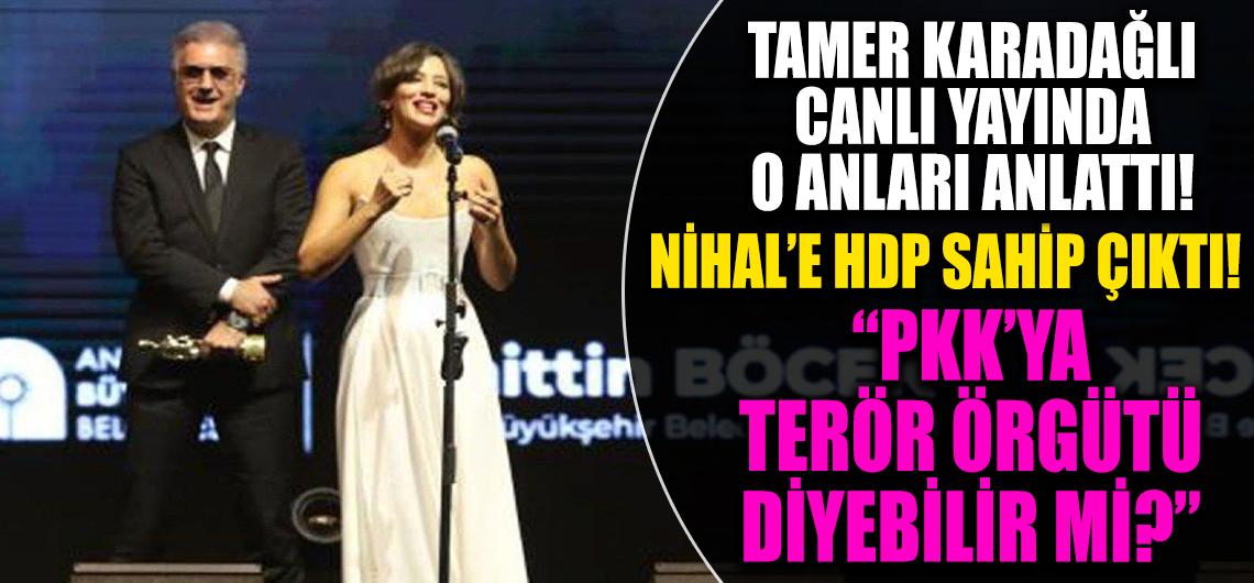 Tamer Karadağlı: Nihal Yalçın PKK'ya terör örgütü diyebilir mi