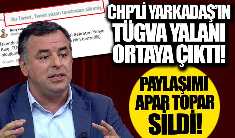 CHP'li Barış Yarkadaş o paylaşımı apar topar sildi! Yalanı ortaya çıktı!