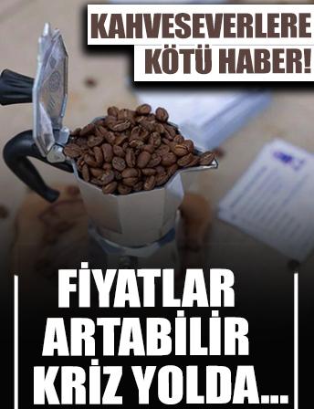 Kahve krizi yolda!