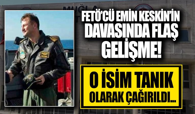 15 Temmuz FETÖ'cü darbe girişimi sanığı yarbay Emin Keskin'in davasında tanık dinlenecek!