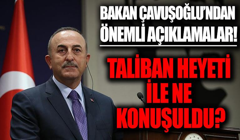 Bakan Çavuşoğlu'ndan Taliban Heyeti ile görüşme sonrası önemli açıklamalar!