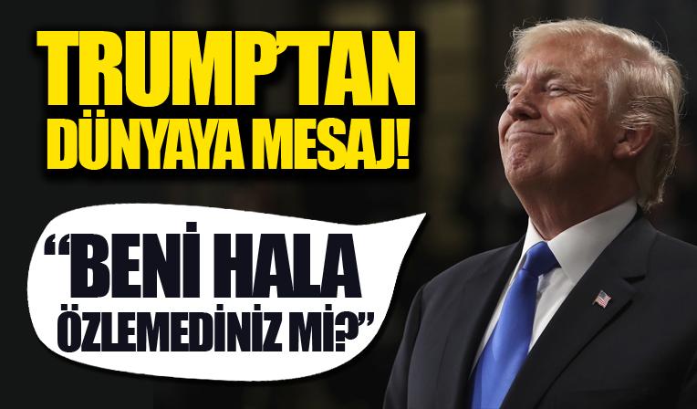 Trump'tan dünyaya mesaj: Beni hala özlemediniz mi?