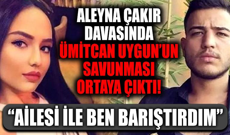 Aleyna Çakır davasında Ümitcan Uygun'dan dikkat çeken sözler: Ailesi ile ben barıştırdım...