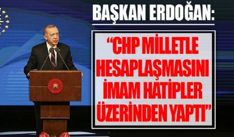 Başkan Erdoğan: imam hatiplere düşmanlık etmelerinin nedeni işte budur...