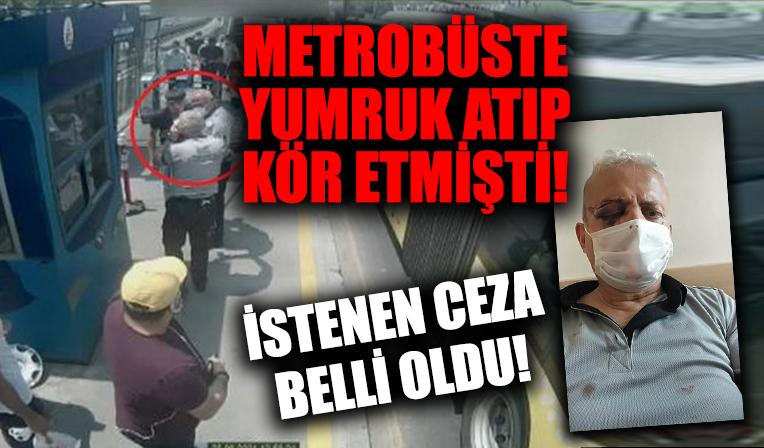 Metrobüste maske uyarısında bulunan görevliyi yumrukla kör etti! İstenen ceza belli oldu