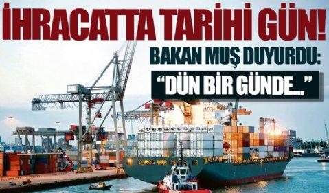 İhracatta tarihi gün! Ticaret Bakanı Mehmet Muş duyurdu: Dün bir günde...