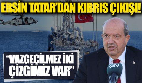 KKTC Cumhurbaşkanı Ersin Tatar'dan Kıbrıs çıkışı: İki vazgeçilmez çizgimiz var...