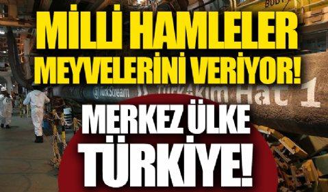 Milli hamleler meyvelerini veriyor: Enerjide merkez ülke Türkiye