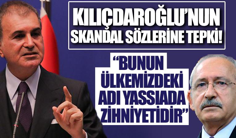 Ömer Çelik'ten Kılıçdaroğlu'nun skandal sözlerine tepki! 'Bunun ülkemizdeki adı Yassıada zihniyetidir'
