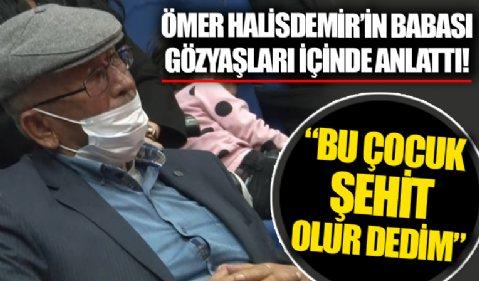Şehit Ömer Halisdemir'in babası gözyaşları içinde anlattı: Allah içime doğurdu dedim ki 'bu çocuk şehit olur'