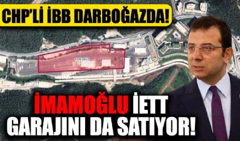 CHP'li İmamoğlu İETT garajı da satışa çıkarıldı!