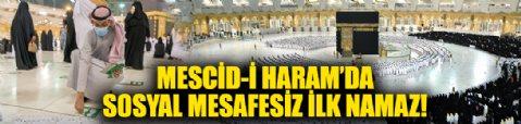 Mescid-i Haram'da sosyal mesafesiz ilk namaz kılındı!