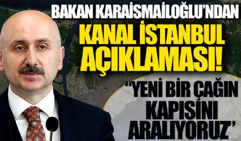 Bakan Karaismailoğlu'ndan Kanal İstanbul açıklaması: Yeni bir çağın kapısını aralıyoruz