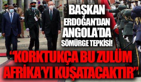 Başkan Erdoğan'dan Angola'da sömürge tepkisi! 'Korktukça bu zulüm Aftika'yı kuşatacaktır'