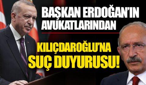 Başkan Erdoğan'ın avukatlarından, Kılıçdaroğlu'na suç duyurusu