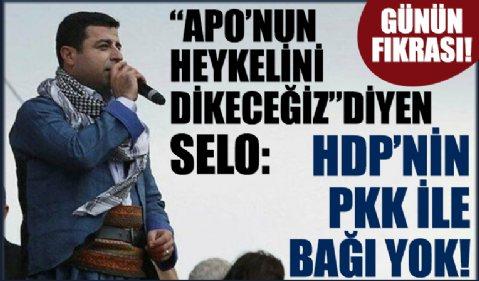 Günün fıkrası! 'Apo'nun heykelini dikeceğiz' diyen Selo: HDP'nin PKK ile bağı yok