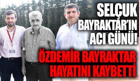 Selçuk Bayraktar'ın acı günü! SİHA'nın Türkiye'deki fikir babası Özdemir Bayraktar hayatını kaybetti
