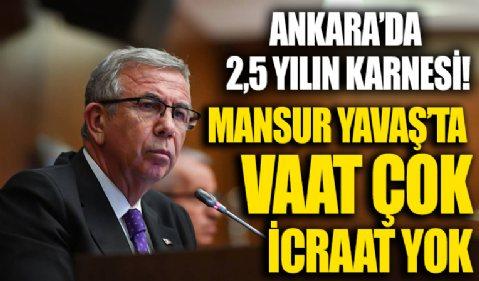 Ankara'da 2,5 yılın karnesi! Büyükşehir'de vaat çok icraat yok